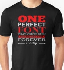ALL TIME POPULAR DV468 One Perfect Font That Youve Been Searching For Forever And A Day New Product Unisex T-Shirt