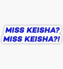 MISS KEISHA?! Sticker