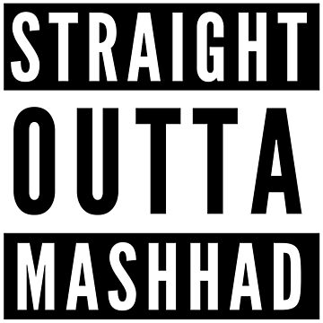 Straight Outta Mashhad by flylikeakiwinz