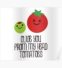 Olive you from my head tomatoes Poster