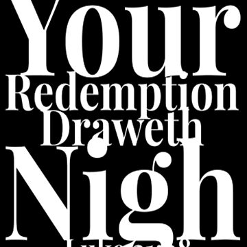 Your Redemption Draweth Nigh by treasureart
