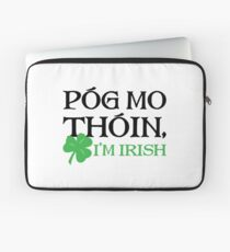 Póg Mo Thóin - I Am Irish Laptop Sleeve