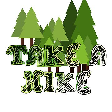 Take A Hike Hiking Outdoors Trees Nature Shirts by philsgiftshop