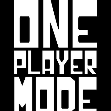 ONE PLAYER MODE by tinybiscuits