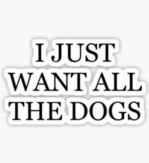 i just want all the dogs Sticker