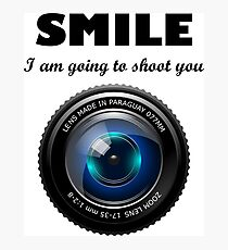 Smile I am going to shoot you  Photographic Print