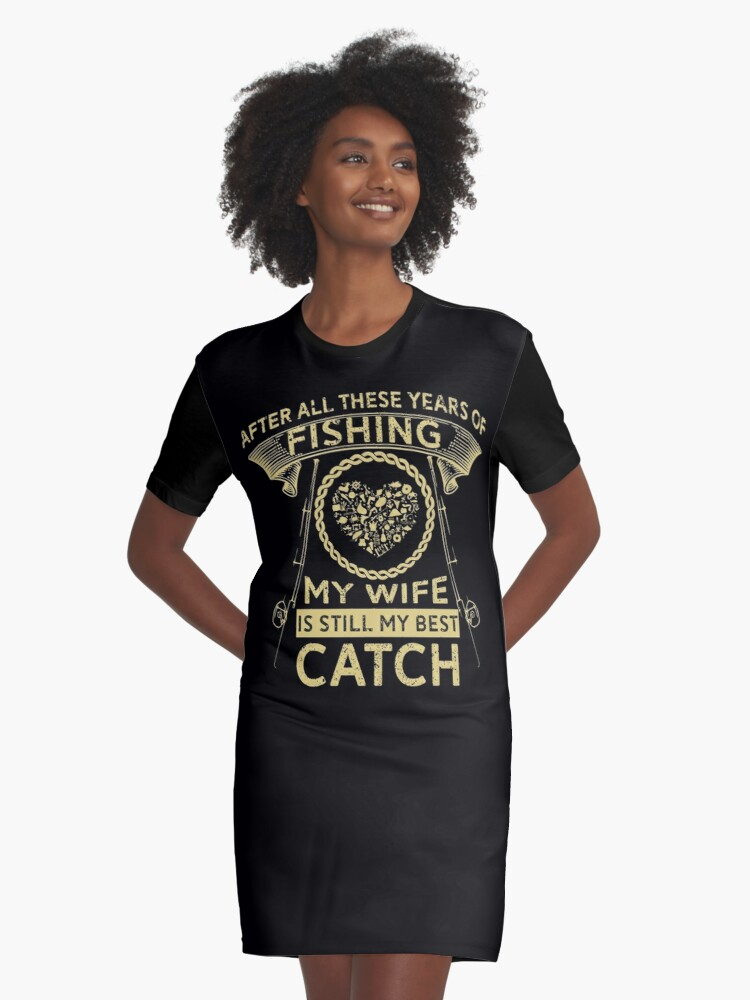 a736364b7ed3 My Wife Is Still My Best Catch - Funny Fishing Fisherman T-shirt Tee Gift