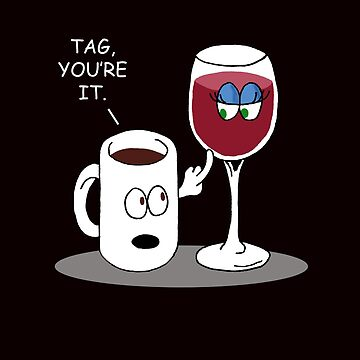 Coffee and Wine Tag You're It! by dwarmuth