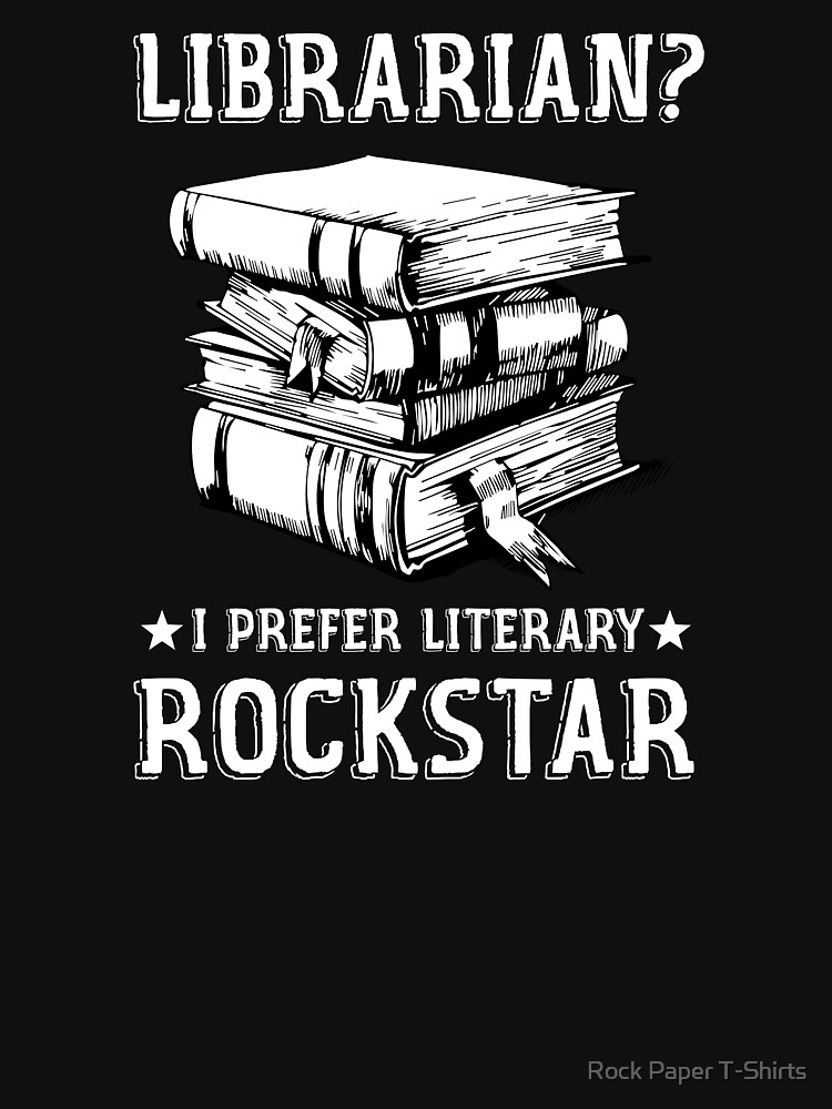 Librarian I Prefer Literary Rockstar (white) by rockpapershirts
