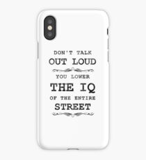 Don't Talk Out Loud - You Lower the IQ of the Entire Street iPhone Case/Skin