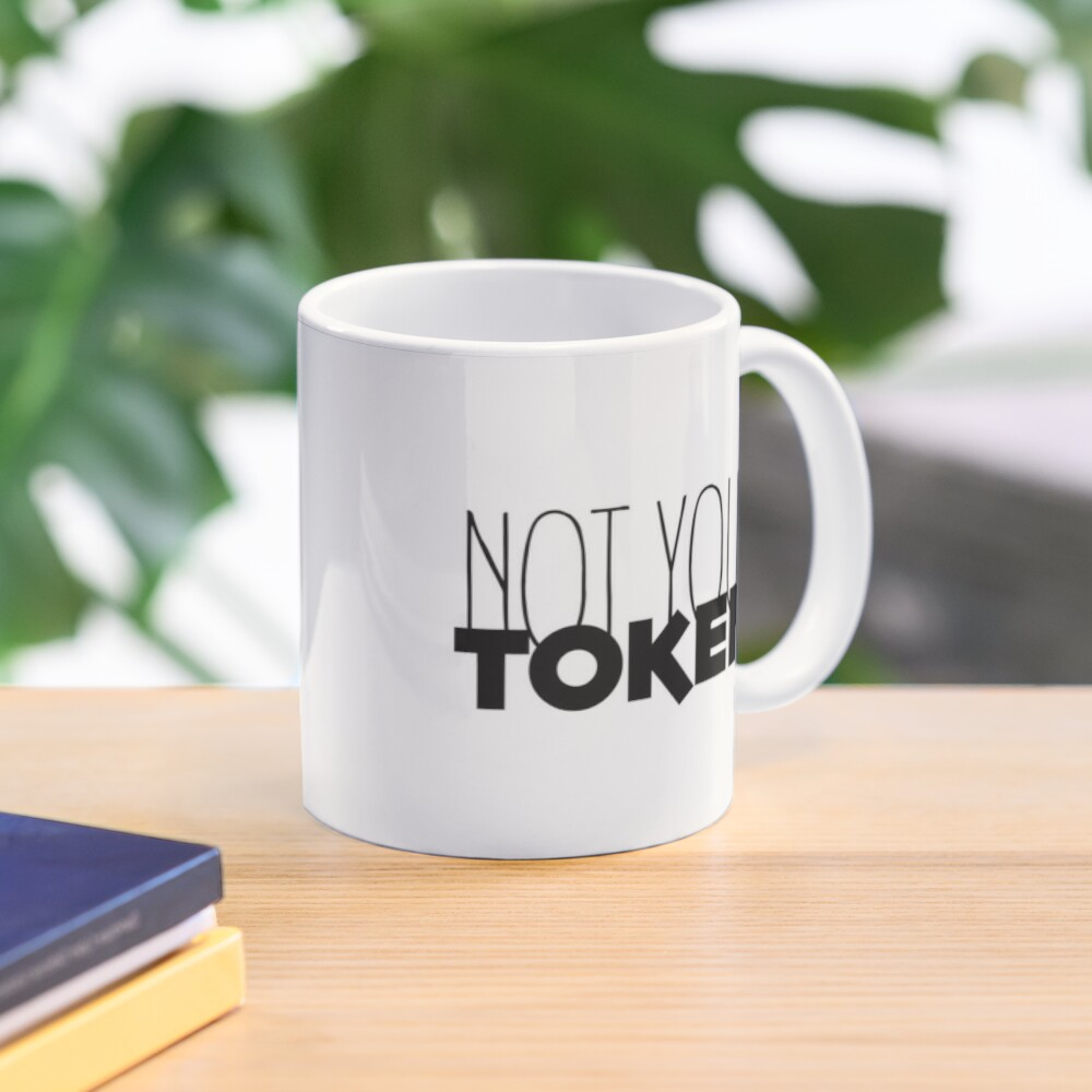 Nicht dein Token, kein Token Tasse
