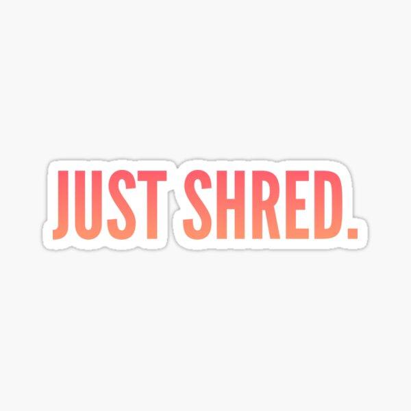 Just Shred Sticker