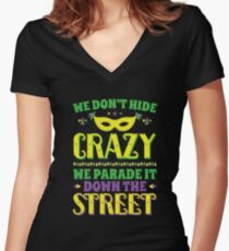 Mardi Gras We Don't Hide Crazy We Parade It Down The Street Women's Fitted V-Neck T-Shirt
