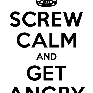 Screw calm and get angry by squidgun
