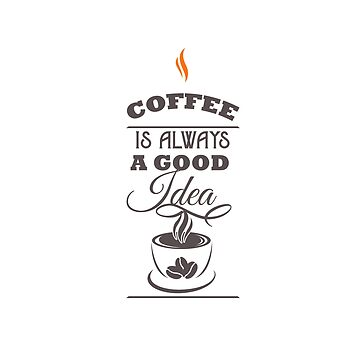 Coffee is Always a Good Idea by Charloni
