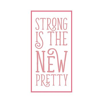 Strong is the New Pretty by Charloni