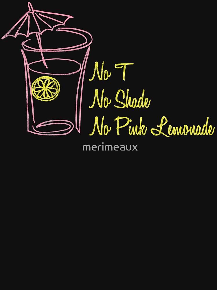 No T, No Shade, No Pink Lemonade by merimeaux