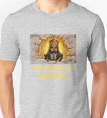 Of course it's a good idea Unisex T-Shirt