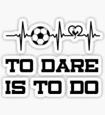 TO DARE IS TO DO Sticker