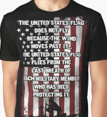The United States Flag Does Not Fly Because The Wind Moves Past It. The United States Flag Flies From The Last Breath Of Each Military Member Who Has Died Protecting It. Graphic T-Shirt