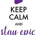 Keep Calm and Stay Epic – Epicfied by Kayla Cox