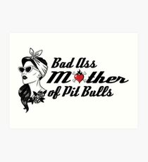 Bad Ass Mother of Pit Bulls Art Print