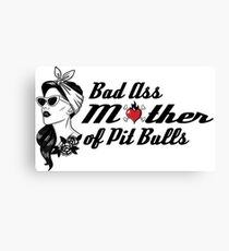 Bad Ass Mother of Pit Bulls Canvas Print