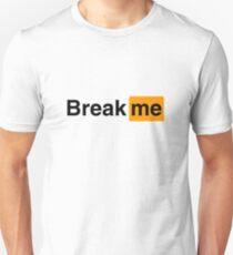 Break me Unisex T-Shirt