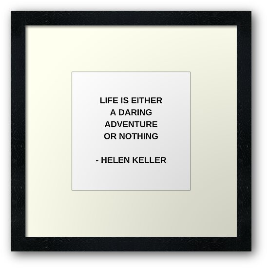 LIFE IS EITHER A DARING ADVENTURE OR NOTHING - INSPIRATION FROM HELEN KELLER by IdeasForArtists