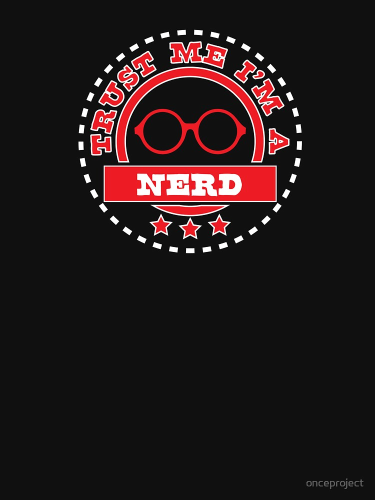 Trust Me I'm A Nerd, College Gifts With Funny Sayings by onceproject