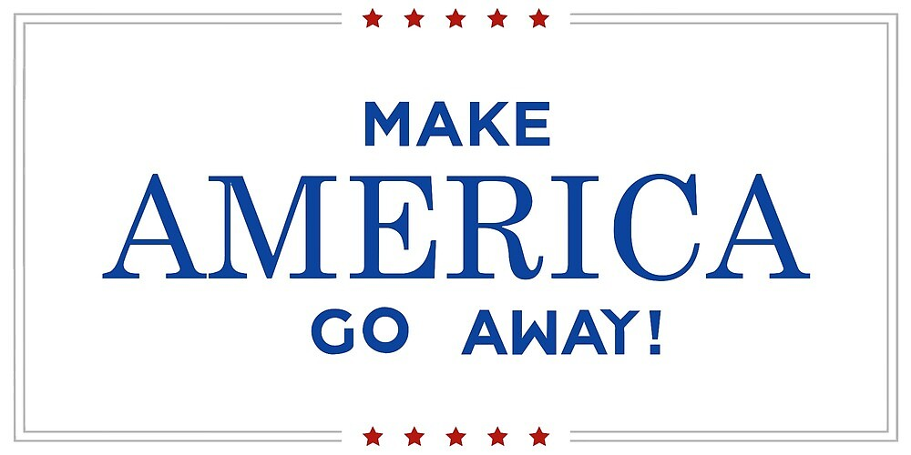 Make America Go Away by kactusgg