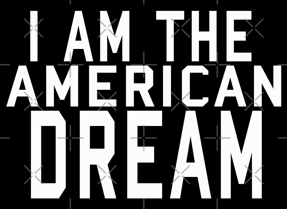 I AM THE AMERICAN DREAM wht by KNIGHT INK
