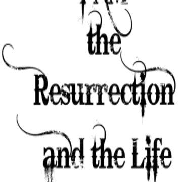 I Am The Resurrection And The Life by treasureart
