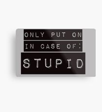 In Case of Stupid Metal Print