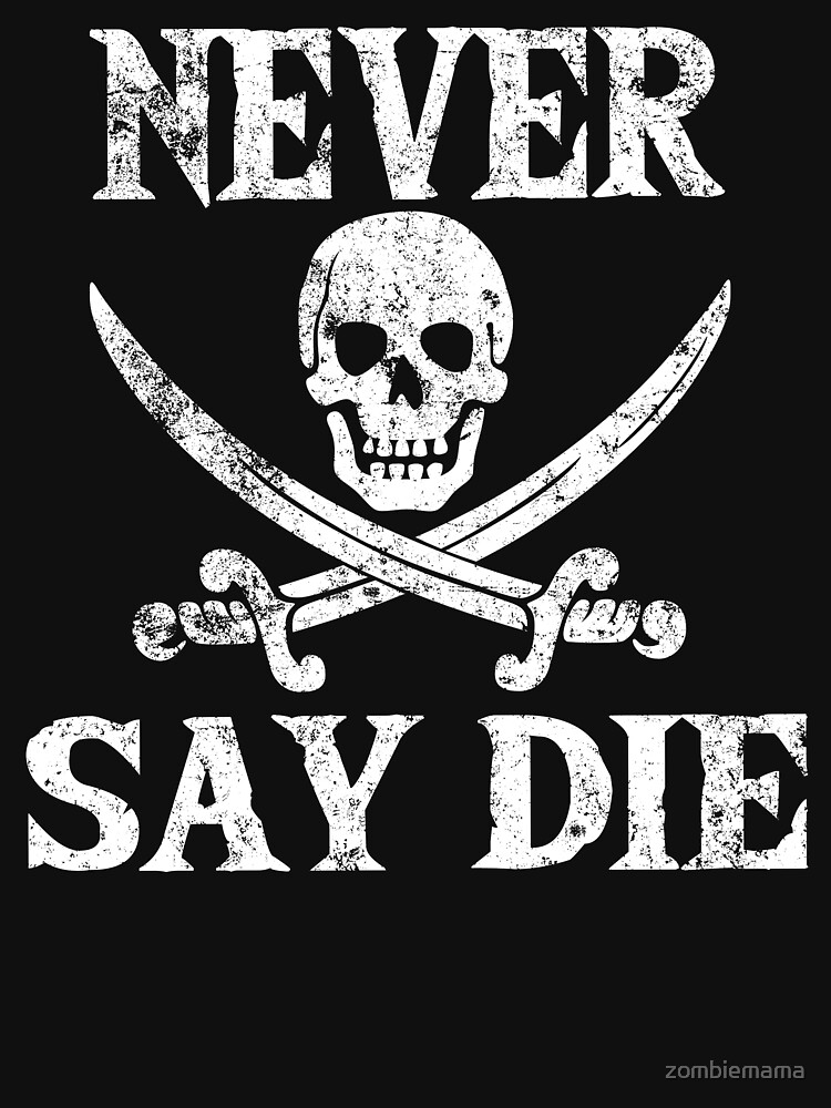 Never Say Die (white text) by zombiemama