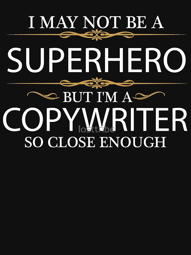 May not be a Superhero but I'm a Copywriter by losttribe