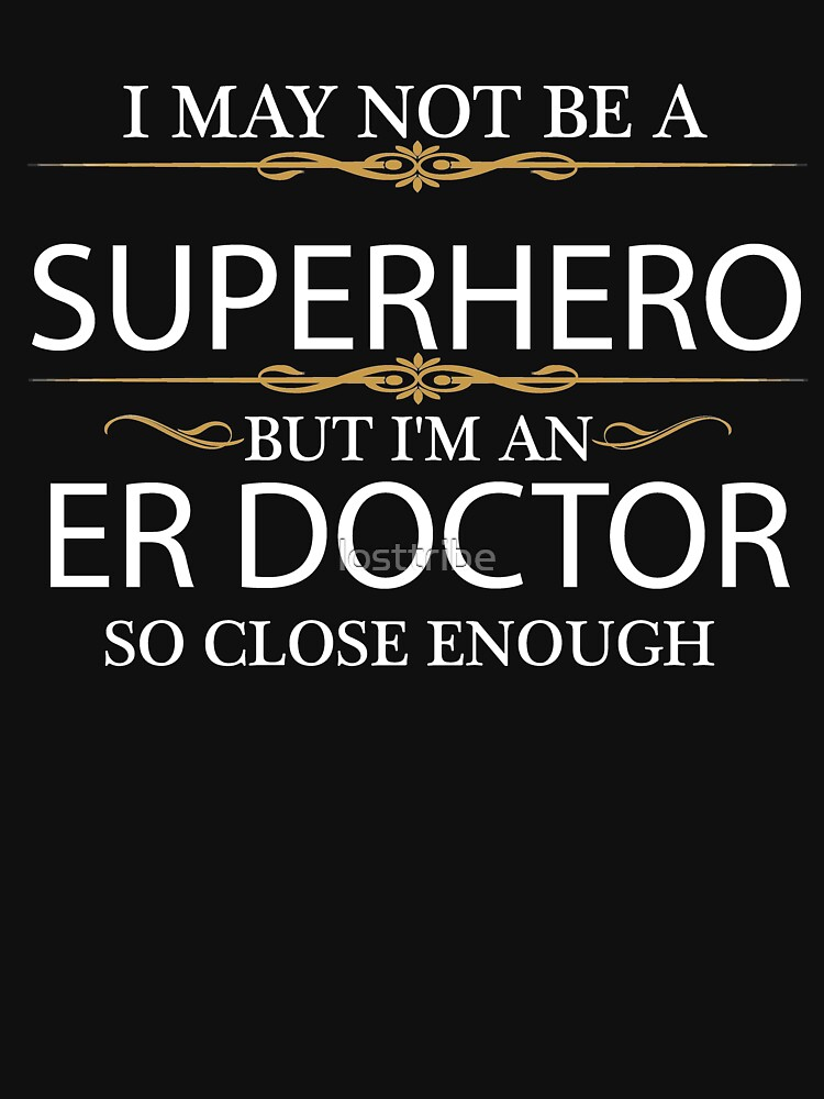 May not be a Superhero but I'm an ER Doctor by losttribe