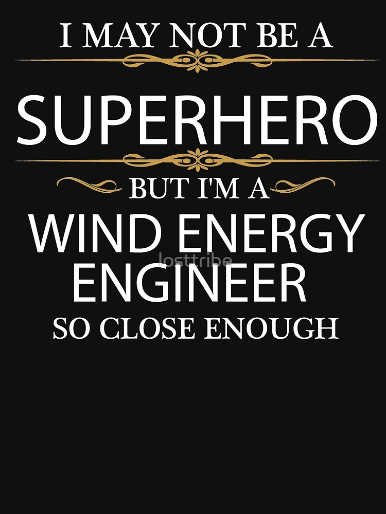 May not be a Superhero but I'm a Wind Energy Engineer Engineering by losttribe