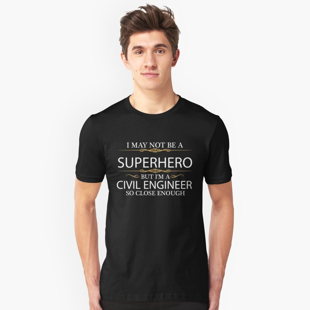 May not be a Superhero but I'm a Civil Engineer Engineering Unisex T-Shirt Front
