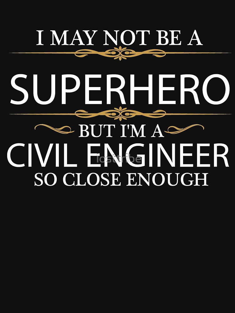 May not be a Superhero but I'm a Civil Engineer Engineering by losttribe