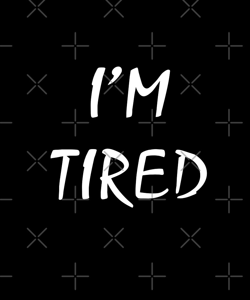 I'm Tired Design by LEE Print Design
