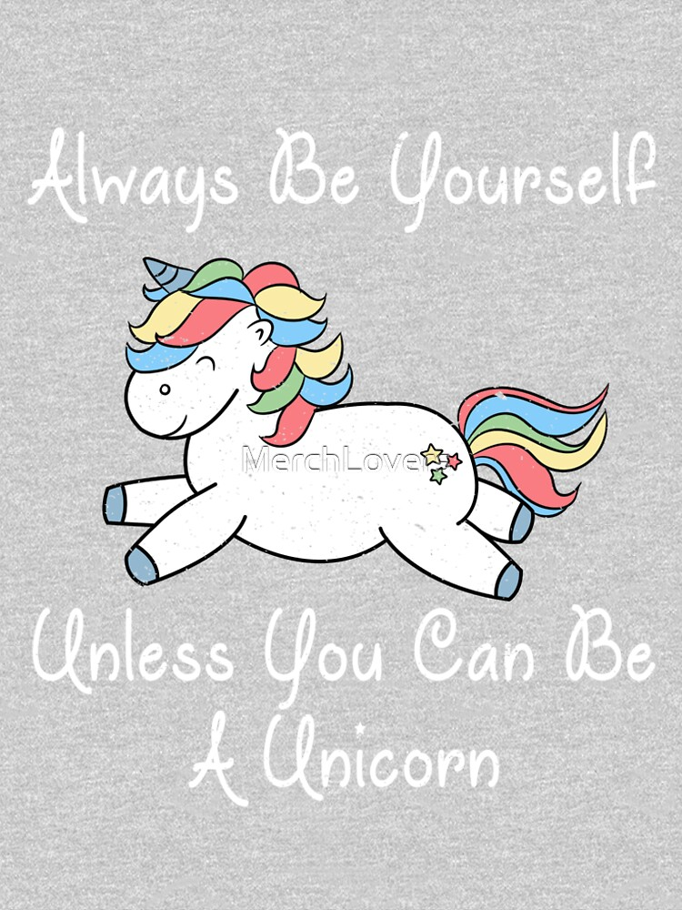 Always Be Yourself Unless You Can Be A Unicorn by MerchLovers