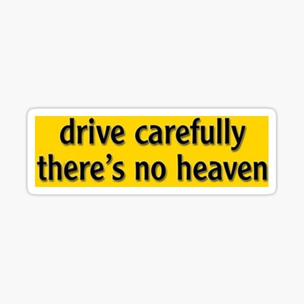 Drive Carefully, There's No Heaven Sticker