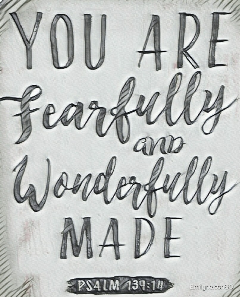 Fearfully and wonderfully made by Emilynelson80