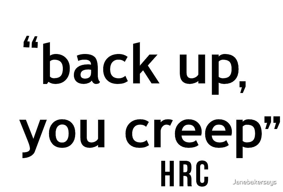 """""""Back Off You Creep"""" HRC by Janebakersays"""