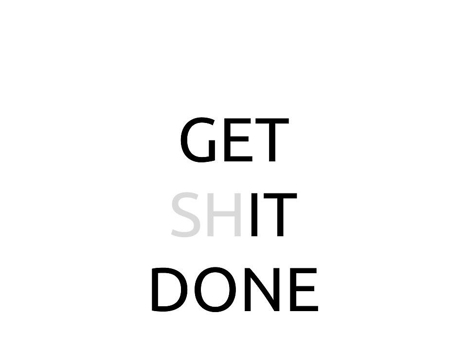 Get Shit Done by pdgraphics