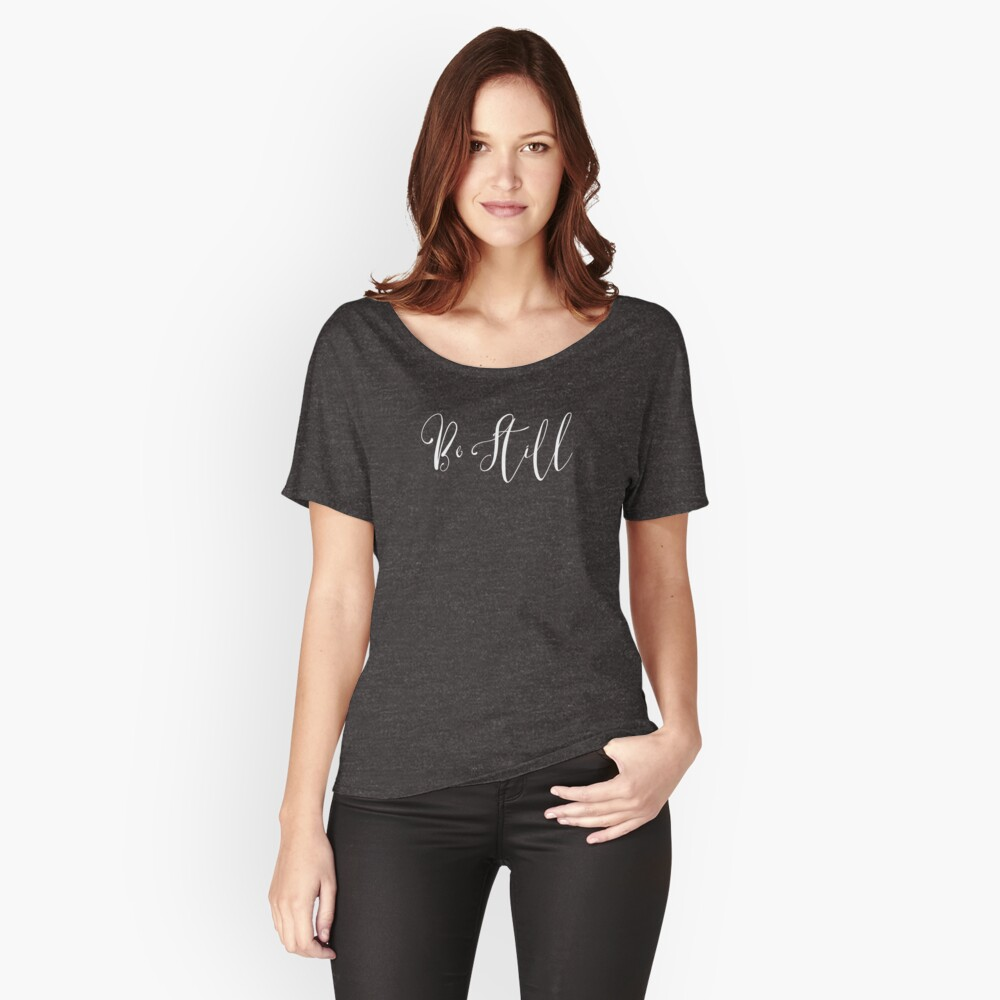 Be Still - White Font Women's Relaxed Fit T-Shirt Front