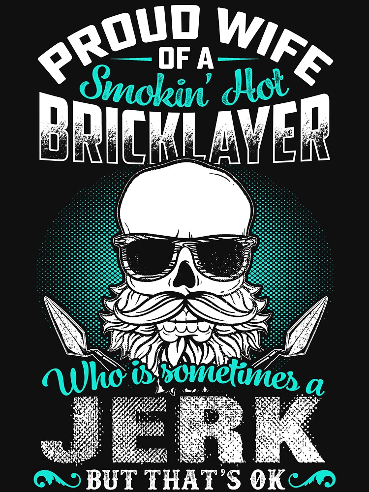 PROUD WIFE OF A BRICKLAYER by todayshirt