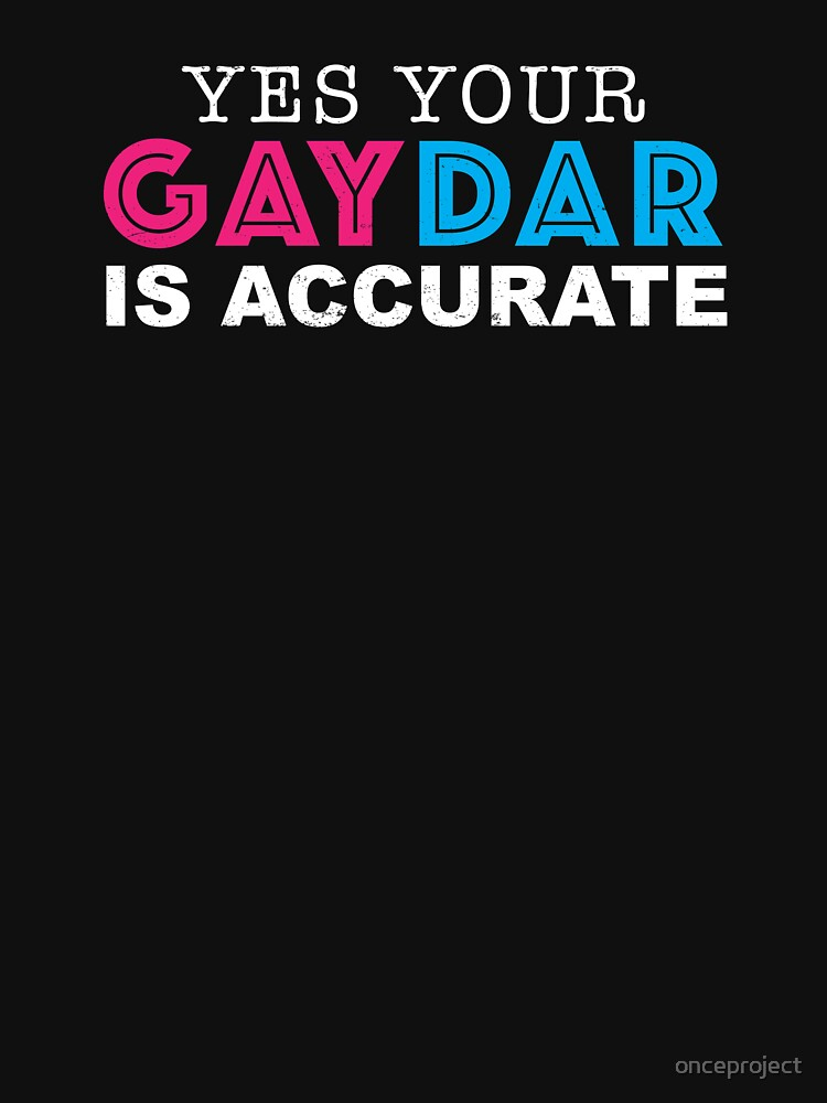 Yes Your Gaydar Is Accurate - Gay & Lesbian Pride by onceproject