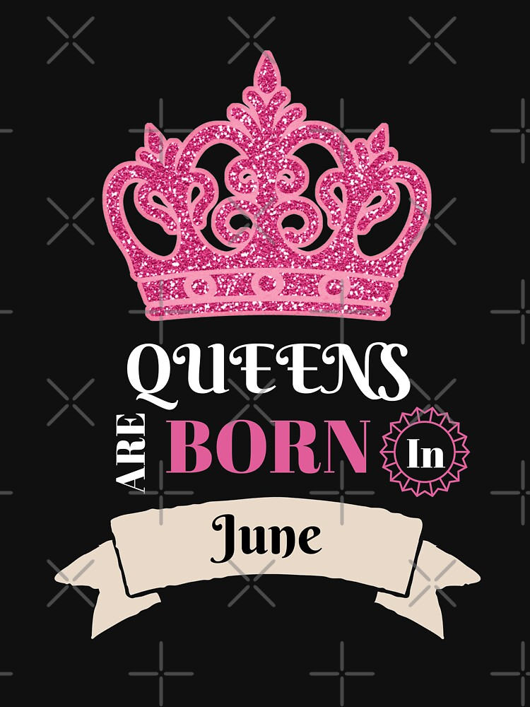 Queens Are Born In June June Birthday Month Birthday Babe Birthday Girl Funny Gift Novelty by CheerfulDesigns